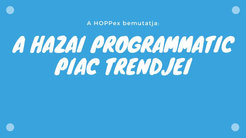 A hazai programmatic piac trendjei
