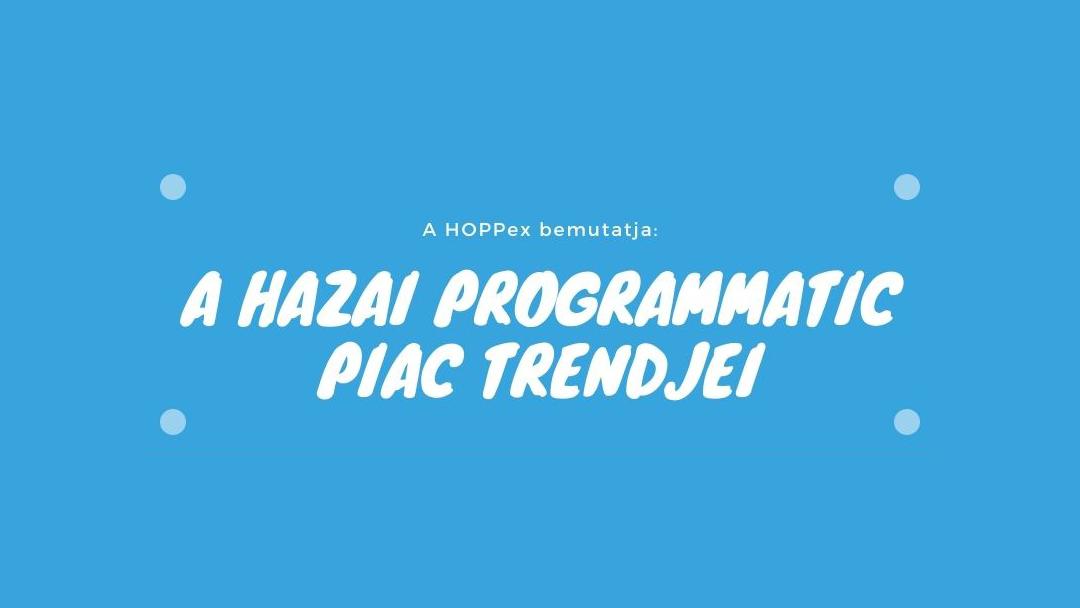 Hazai programmatic piac trendjei